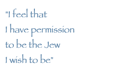 image with text that says - I feel that I have permission to be the Jew I wish to be.